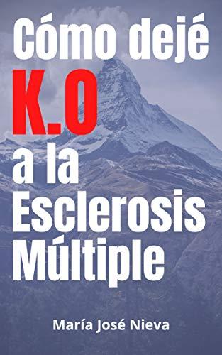 Cómo dejé K.O. a la Esclerosis Múltiple: Descubre mis cambios vitales para salir de la enfermedad