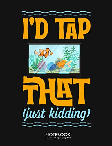 I'd Tap That Just Kidding Fish Tank Journal Notebook: Funny Fish Tank Aquarium Lover Christmas Gift 100 Page College Ruled Diary Lined Journal ... Back to School Gift Large (8.5 x 11 inch)