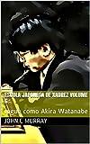 Escola Japonesa de Xadrez volume 6 :: Jogue como Akira Watanabe (Portuguese Edition)