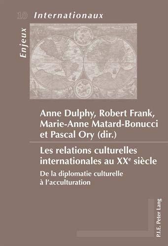 Les Relations Culturelles Internationales Au Xxe Siècle: de la Diplomatie Culturelle À l'Acculturation: 10