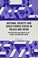 National Identity and Great-Power Status in Russia and Japan: Non-Western Challengers to the Liberal International Order (Politics in Asia)