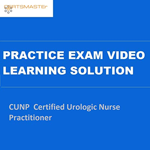 CERTSMASTEr CUNP Certified Urologic Nurse Practitioner Practice Exam Video Learning Solutions