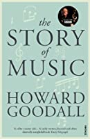 The Story of Music by Howard Goodall(2014-01-28)