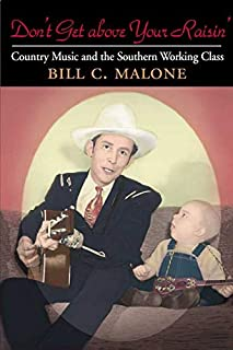 Don't Get above Your Raisin': Country Music and the Southern Working Class (Music in American Life)