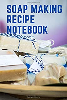 Soap making recipe notebook: Organic soap journal notebook|Natural soapmaking book|skin milk|hot process soap making book...