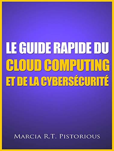 Le Guide Rapide Du Cloud Computing Et De La Cybersécurité (French Edition)