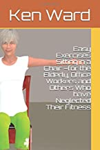 Easy Exercises Sitting in a Chair –for the Elderly, Office Workers and Others Who have Neglected Their Fitness