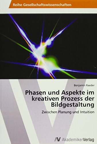 Phasen und Aspekte im kreativen Prozess der Bildgestaltung: Zwischen Planung und Intuition