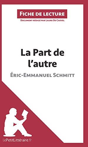 La Part de l'autre d'Éric-Emmanuel Schmitt (Fiche de lecture): Résumé Complet Et Analyse Détaillée De L'oeuvre