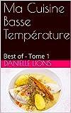Ma Cuisine Basse Température: Best of - Tome 1 (Les Gourmantissimes)