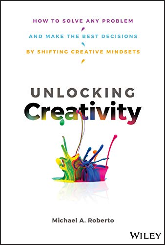 Unlocking Creativity: How to Solve Any Problem and Make the Best Decisions by...