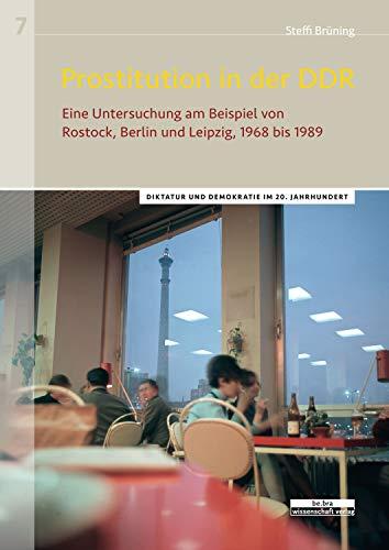 Prostitution in der DDR: Eine Untersuchung am Beispiel von Rostock, Berlin und Leipzig, 1968 bis 1989 (German Edition)