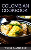 COLUMBIAN COOKBOOK: The Ultimate Guide To Food and Cooking of Colombia & Venezuela And Classic Recipes