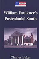 William Faulkner's Postcolonial South (Modern American Literature)