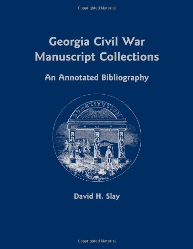 Download Georgia Civil War Manuscript Collections: An Annotated Bibliography 0817317449