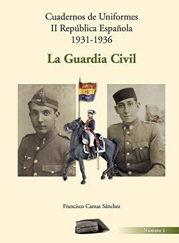 Cuadernos de Uniformes II República Española 1931.1936. La Guardia Civil: Guardia Civil. Uniformes II República eBook: Camas Sanchez, Francisco: Amazon.es: Tienda Kindle