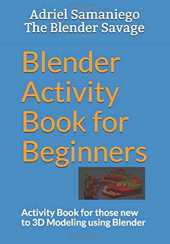 Blender Activity Book for Beginners: Activity Book for those New to 3D Modeling using Blender