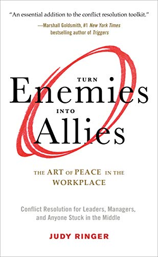 Compare Textbook Prices for Turn Enemies Into Allies: The Art of Peace in the Workplace Conflict Resolution for Leaders, Managers, and Anyone Stuck in the Middle Illustrated Edition ISBN 9781632651549 by Ringer, Judy,Warda, James