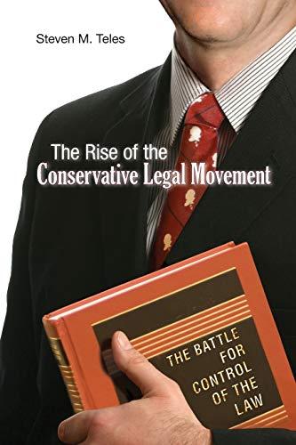 The Rise of the Conservative Legal Movement: The Battle...