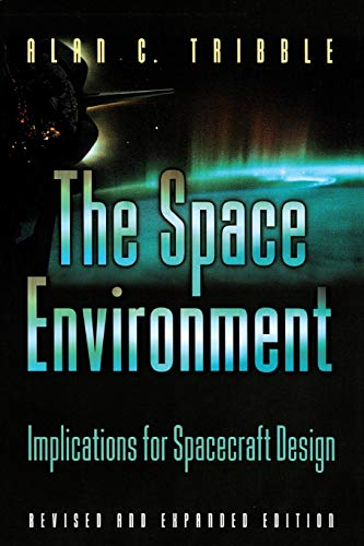 The Space Environment: Implications For Spacecraft Design: Implications for Spacecraft Design - Revised and Expanded Edition