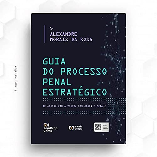 Guia Do Processo Penal Estratégico: De Acordo Com A Teoria Dos Jogos E O Mcda-c