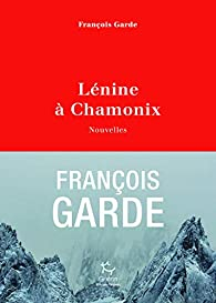 Lénine à Chamonix  par François Garde