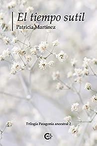 El tiempo sutil: Trilogía Patagonia ancestral 2 par Patricia Martínez