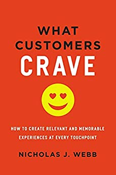What Customers Crave: How to Create Relevant and Memorable Experiences at Every Touchpoint by [Nicholas J.  Webb]