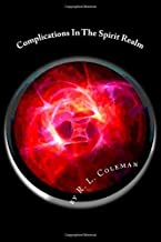 Complications In The Spirit Realm: Take a Journey into the Realm of Spirits (Complications In The Spirt Realm)