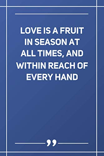 Love Is A Fruit In Season At All Times, And Within Reach Of Every Hand: Blank Lined Notebook | Soft Glossy Cover