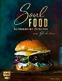 Soul Food: Das Kochbuch mit 120 Rezepten zum Glücklichsein