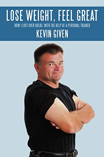 Book: Lose Weight, Feel Great - How I Lost Over 60lbs. with the Help of a Personal Trainer by Kevin R. Given