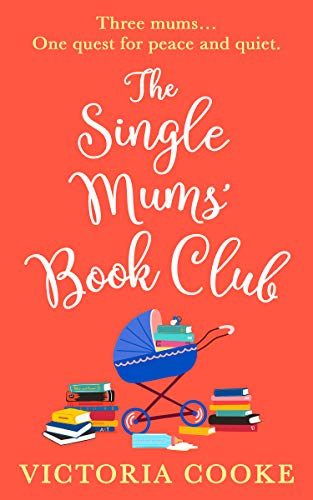 The Single Mums' Book Club: An utterly hilarious, laugh out loud romance to escape with this summer! by [Victoria Cooke]