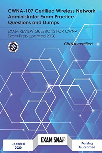 CWNA-107 Certified Wireless Network Administrator Exam Practice Questions and Dumps: Exam Review Questions for CWNA Exam Prep Updated 2020
