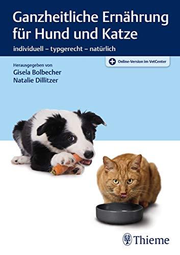 Ganzheitliche Ernährung für Hund und Katze: individuell - typgerecht - natürlich