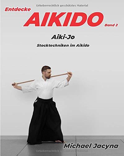 Entdecke AIKIDO Band 2: Aiki-Jo  Stocktechniken im Aikido