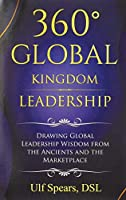 360' Global Kingdom Leadership: Drawing Global Leadership Wisdom from the Ancients and the Marketplace