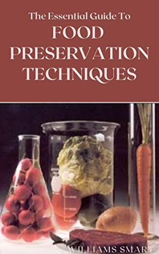 THE ESSENTIAL GUIDE TO FOOD PRESERVATION TECHNIQUES: The Ultimate Guide To Freezing, Canning, And Art Of Using Traditional Methods (English Edition)