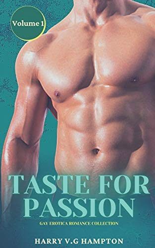 Taste for Passion: Gay Erotica Romance Collection: Volume 1: Forbidden Explicit Stories for Men