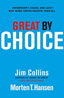 Great by Choice: Uncertainty, Chaos and Luck - Why Some Thrive Despite Them All by [Jim Collins]