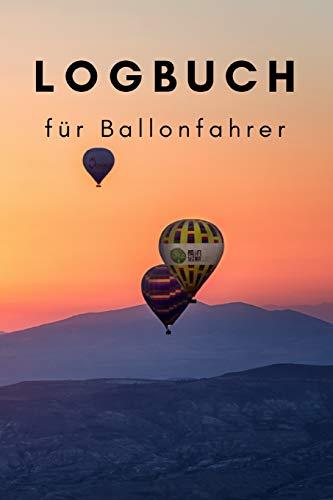 Logbuch für Ballonfahrer: zum selber ausfüllen, Ideal um seine schönsten Erlebnisse festzuhalten, 110 Seiten im Format A5