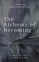 The Alchemy of Becoming: A Guide to Inner Awakening
