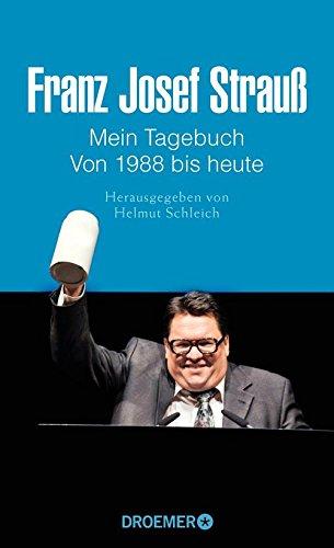 Franz Josef Strauß - Mein Tagebuch - Von 1988 bis heute: Herausgegeben von Helmut Schleich (German Edition)