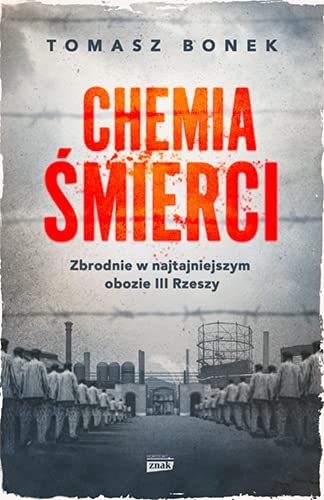 CHEMIA ŚMIERCI. ZBRODNIE W NAJTAJNIEJSZYM OBOZIE..: Zbrodnie w najtajniejszym obozie III Rzeszy