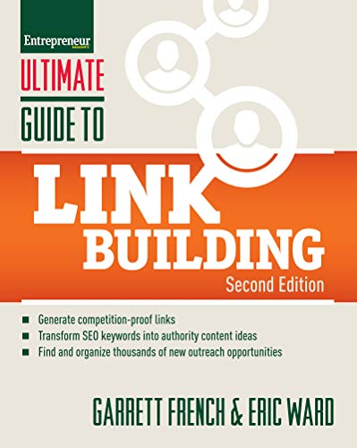 Ultimate Guide To Link Building: How To Build Website Authority, Increase Traffic And Search Ranking With Backlinks (Ultimate Series)