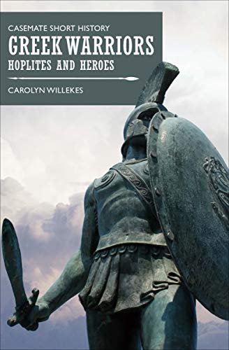 Greek Warriors: Hoplites and Heroes (Casemate Short History)