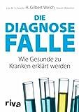 Die Diagnosefalle: Wie Gesunde zu Kranken erklärt werden