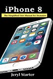 iPhone 8: The Simplified User Manual for Dummies