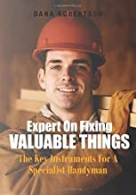 Expert On Fixing Valuable Things: The Key Instruments For A Specialist Handyman
