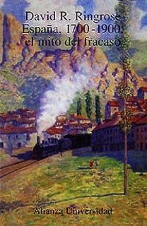 España, 1700-1900: El mito del fracaso Alianza Universidad Au ...